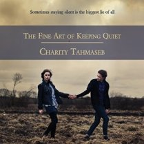 The Fine Art of Keeping Quiet by Charity Tahmasseb (For review)