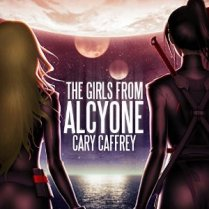 The Girls from Alcyone by Cary Gaffrey (For Review)