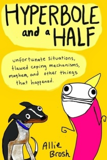 Hyperbole and a Half by Allie Brosh (Gifted)