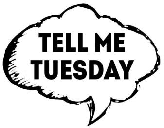 This image has an empty alt attribute; its file name is tellmetuesday1.jpg