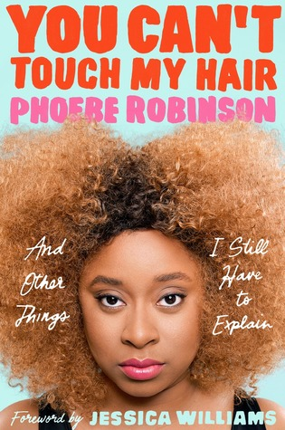 You Can't Touch My Hair and Other Things I Still Have to Explain by Phoebe Robinson (Library)