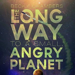 THe Long Way to a Small Angry Planet by Becky Chambers (Purchased)