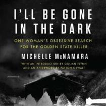 I'll Be Gone in the Dark by Michelle McNamara (Purchased)