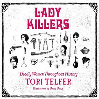 Lady Killers: Deadly Women Throughout History by Tori Telfer (Borrowed)