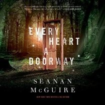Every Heart a Doorway by Seanan McGuire (Borrowed -Scribd)