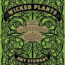 Wicked Plants by Amy Stewart (Borrowed - Library)