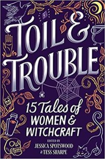 Toil & Trouble: 15 Tales of Women & Witchcraft (For Review)
