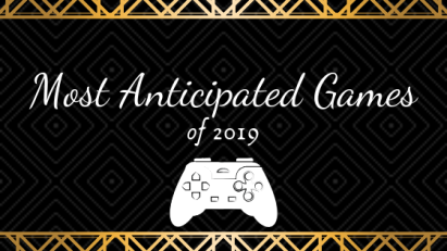 Most Anticipated Games 19